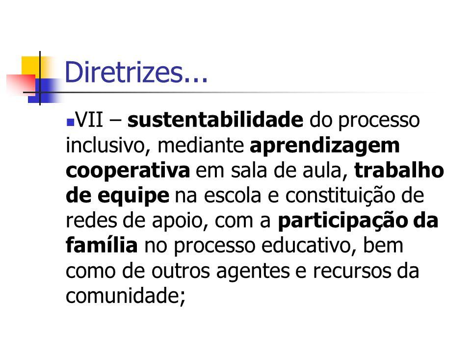 Diretrizes... VII – sustentabilidade do processo inclusivo, mediante aprendizagem cooperativa em sala de aula, trabalho de equipe na escola e constitu