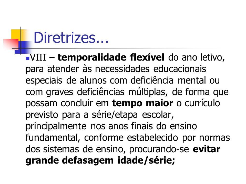 Diretrizes... VIII – temporalidade flexível do ano letivo, para atender às necessidades educacionais especiais de alunos com deficiência mental ou com