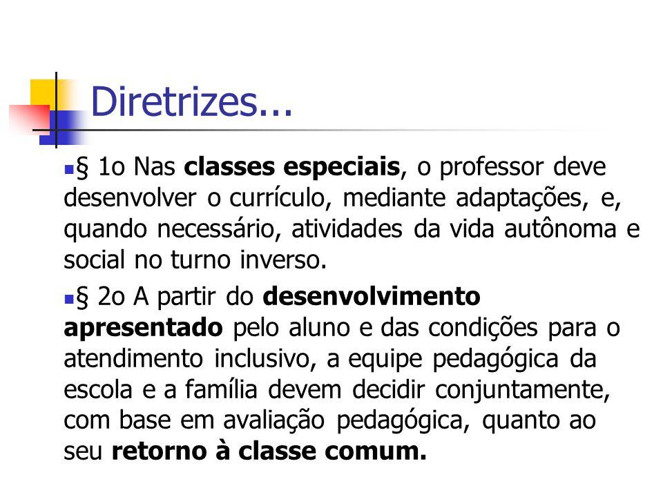Diretrizes... § 1o Nas classes especiais, o professor deve desenvolver o currículo, mediante adaptações, e, quando necessário, atividades da vida autô
