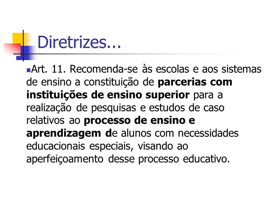 Diretrizes... Art. 11. Recomenda-se às escolas e aos sistemas de ensino a constituição de parcerias com instituições de ensino superior para a realiza
