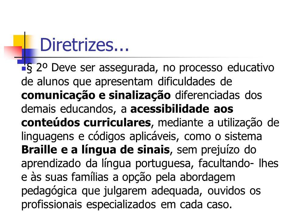 Diretrizes... § 2º Deve ser assegurada, no processo educativo de alunos que apresentam dificuldades de comunicação e sinalização diferenciadas dos dem