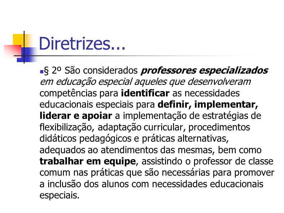 Diretrizes... § 2º São considerados professores especializados em educação especial aqueles que desenvolveram competências para identificar as necessi