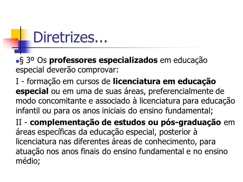 Diretrizes... § 3º Os professores especializados em educação especial deverão comprovar: I - formação em cursos de licenciatura em educação especial o