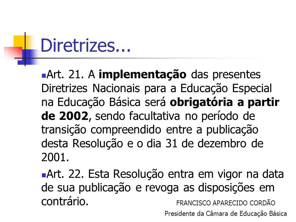 Diretrizes... Art. 21. A implementação das presentes Diretrizes Nacionais para a Educação Especial na Educação Básica será obrigatória a partir de 200