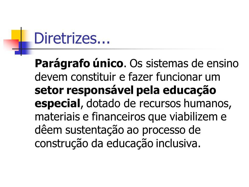 Diretrizes... Parágrafo único. Os sistemas de ensino devem constituir e fazer funcionar um setor responsável pela educação especial, dotado de recurso