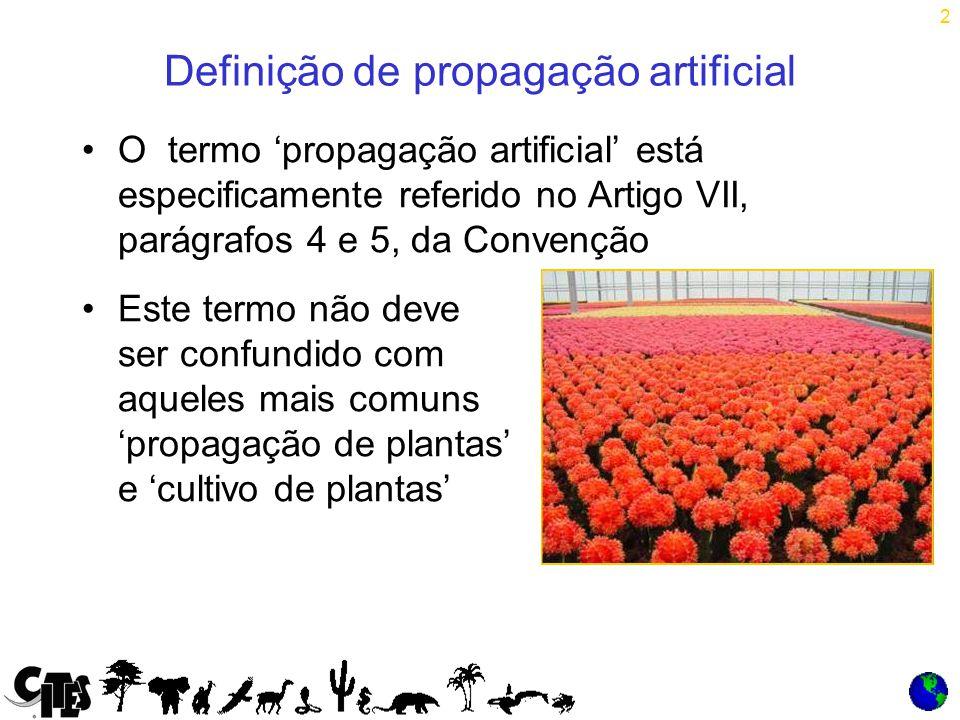 2 Definição de propagação artificial O termo 'propagação artificial' está especificamente referido no Artigo VII, parágrafos 4 e 5, da Convenção Este termo não deve ser confundido com aqueles mais comuns 'propagação de plantas' e 'cultivo de plantas'
