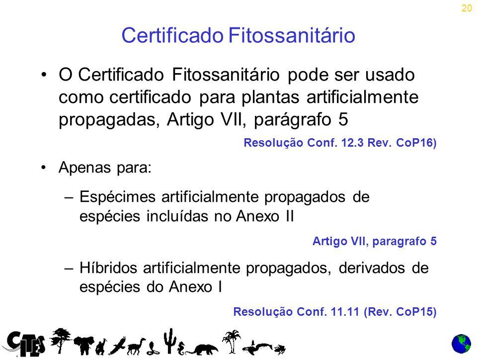 20 Certificado Fitossanitário O Certificado Fitossanitário pode ser usado como certificado para plantas artificialmente propagadas, Artigo VII, parágrafo 5 Resolução Conf.