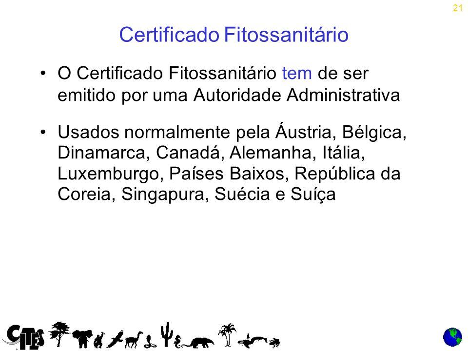 21 Certificado Fitossanitário O Certificado Fitossanitário tem de ser emitido por uma Autoridade Administrativa Usados normalmente pela Áustria, Bélgica, Dinamarca, Canadá, Alemanha, Itália, Luxemburgo, Países Baixos, República da Coreia, Singapura, Suécia e Suíça