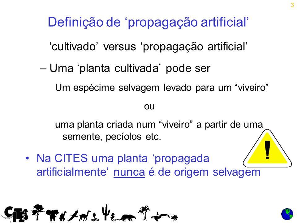 3 Definição de 'propagação artificial' 'cultivado' versus 'propagação artificial' –Uma 'planta cultivada' pode ser Um espécime selvagem levado para um viveiro ou uma planta criada num viveiro a partir de uma semente, pecíolos etc.