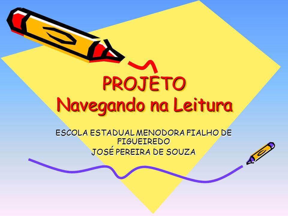 PROJETO Navegando na Leitura ESCOLA ESTADUAL MENODORA FIALHO DE FIGUEIREDO JOSÉ PEREIRA DE SOUZA