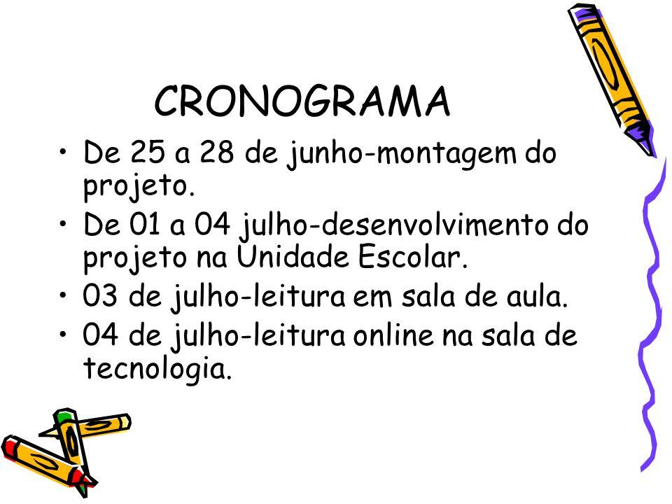CRONOGRAMA De 25 a 28 de junho-montagem do projeto. De 01 a 04 julho-desenvolvimento do projeto na Unidade Escolar. 03 de julho-leitura em sala de aul