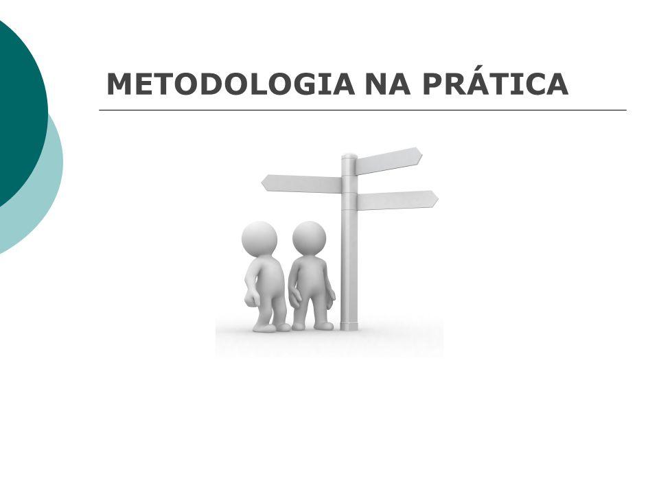 METODOLOGIA NA PRÁTICA