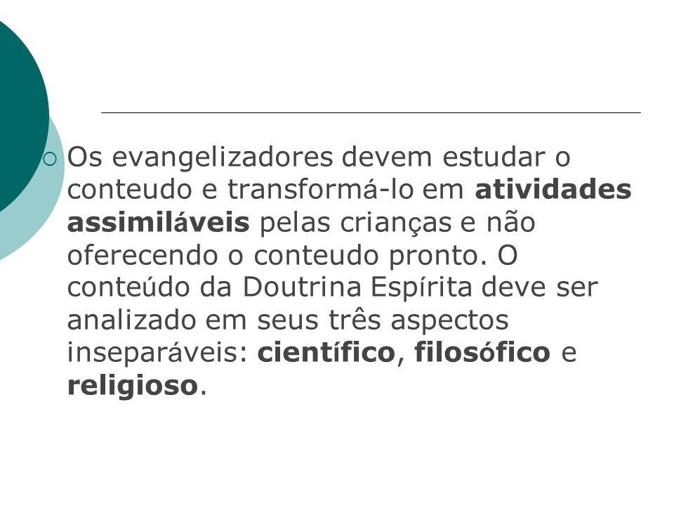  Os evangelizadores devem estudar o conteudo e transform á -lo em atividades assimil á veis pelas crian ç as e não oferecendo o conteudo pronto.
