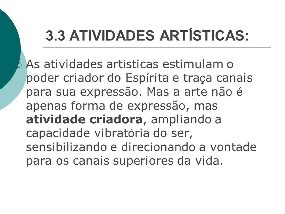 3.3 ATIVIDADES ARTÍSTICAS:  As atividades art í sticas estimulam o poder criador do Esp í rita e tra ç a canais para sua expressão.