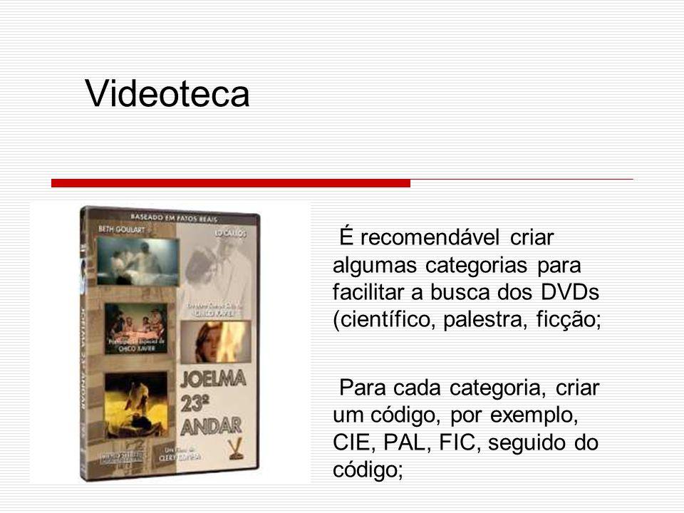 É recomendável criar algumas categorias para facilitar a busca dos DVDs (científico, palestra, ficção; Para cada categoria, criar um código, por exemplo, CIE, PAL, FIC, seguido do código; Videoteca