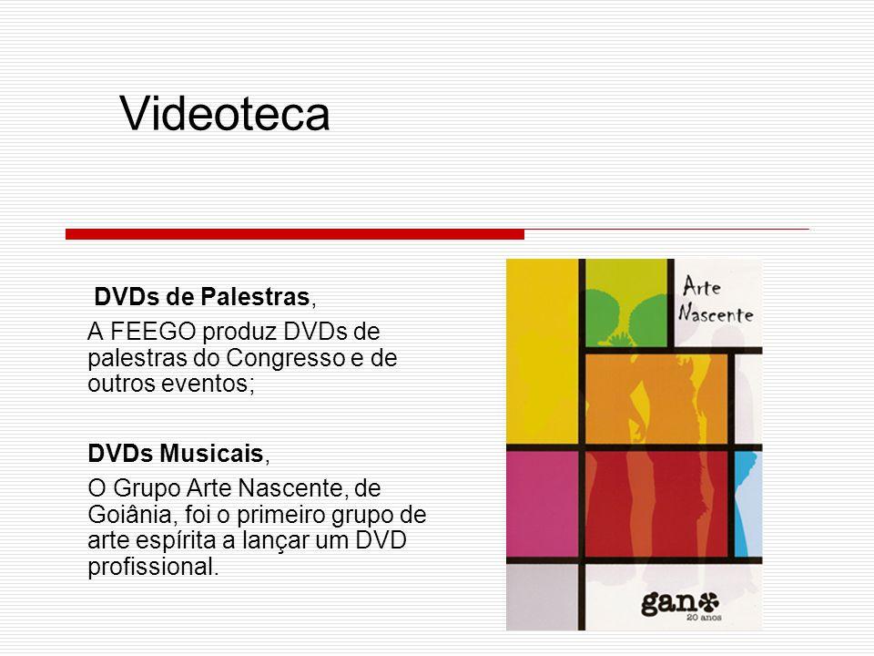 DVDs de Palestras, A FEEGO produz DVDs de palestras do Congresso e de outros eventos; DVDs Musicais, O Grupo Arte Nascente, de Goiânia, foi o primeiro grupo de arte espírita a lançar um DVD profissional.