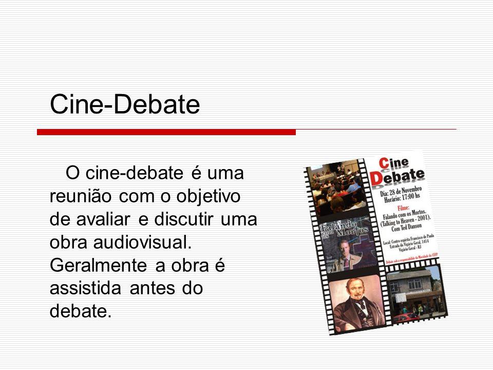 O cine-debate é uma reunião com o objetivo de avaliar e discutir uma obra audiovisual. Geralmente a obra é assistida antes do debate. Cine-Debate