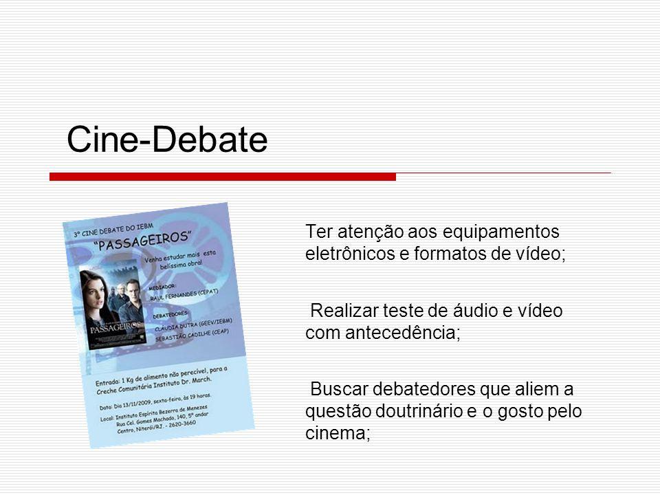 Ter atenção aos equipamentos eletrônicos e formatos de vídeo; Realizar teste de áudio e vídeo com antecedência; Buscar debatedores que aliem a questão doutrinário e o gosto pelo cinema; Cine-Debate