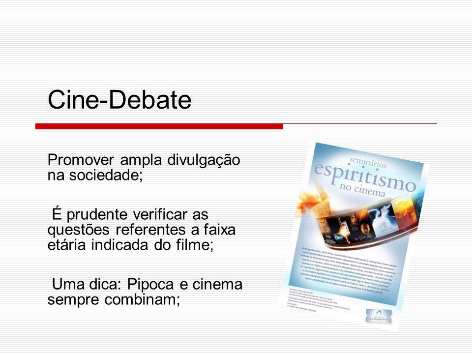Promover ampla divulgação na sociedade; É prudente verificar as questões referentes a faixa etária indicada do filme; Uma dica: Pipoca e cinema sempre combinam; Cine-Debate