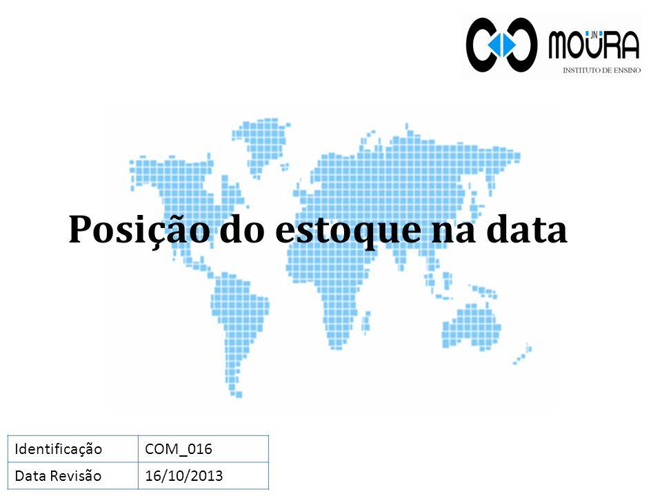 Posição do estoque na data IdentificaçãoCOM_016 Data Revisão16/10/2013