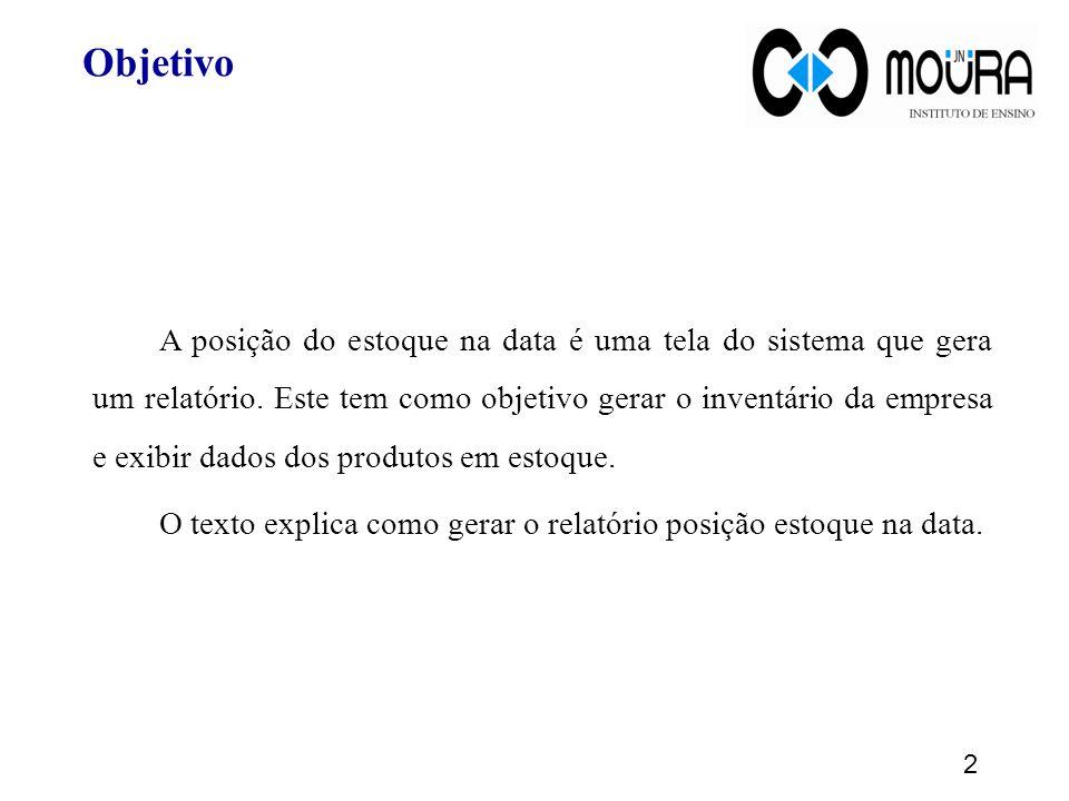 Objetivo 2 A posição do estoque na data é uma tela do sistema que gera um relatório.