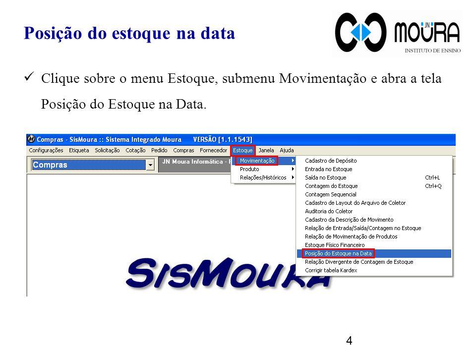 4 Clique sobre o menu Estoque, submenu Movimentação e abra a tela Posição do Estoque na Data.