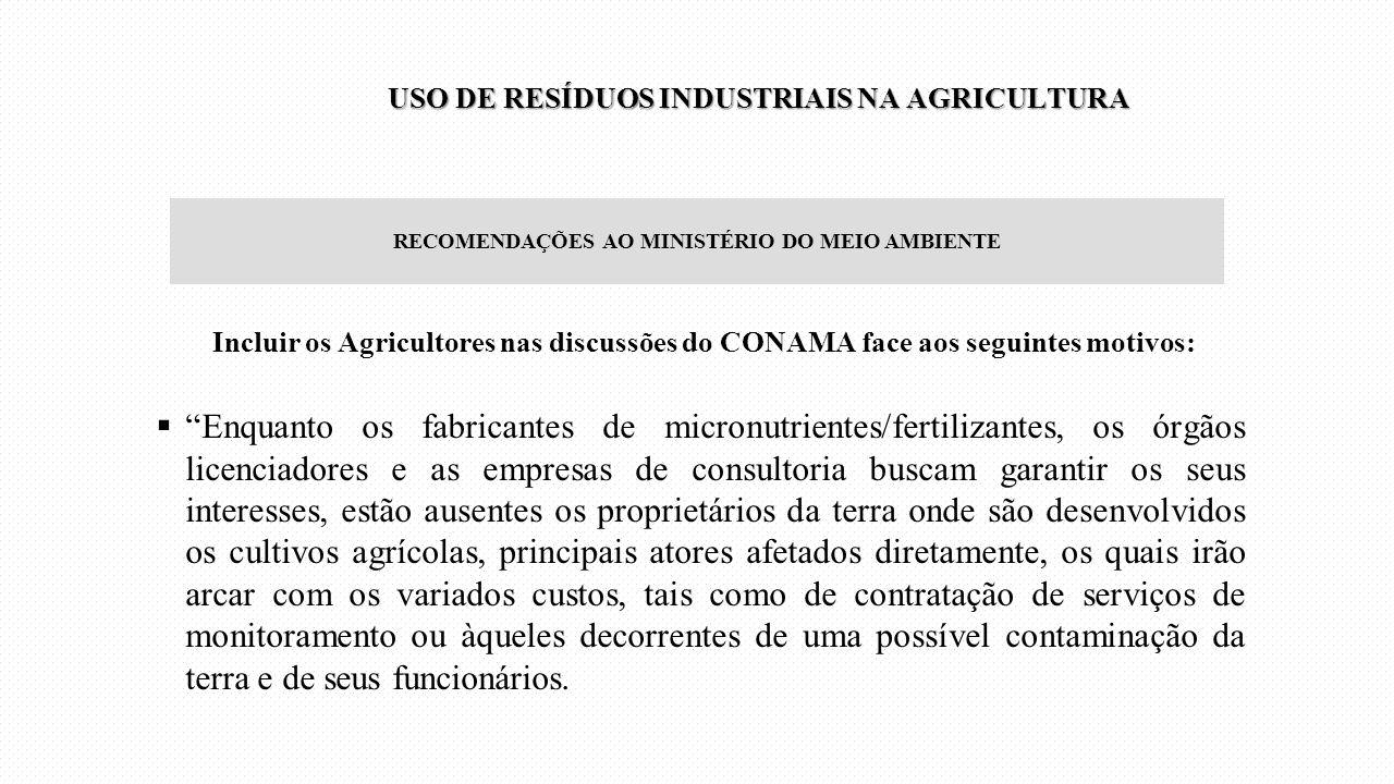 """Incluir os Agricultores nas discussões do CONAMA face aos seguintes motivos:  """"Enquanto os fabricantes de micronutrientes/fertilizantes, os órgãos li"""