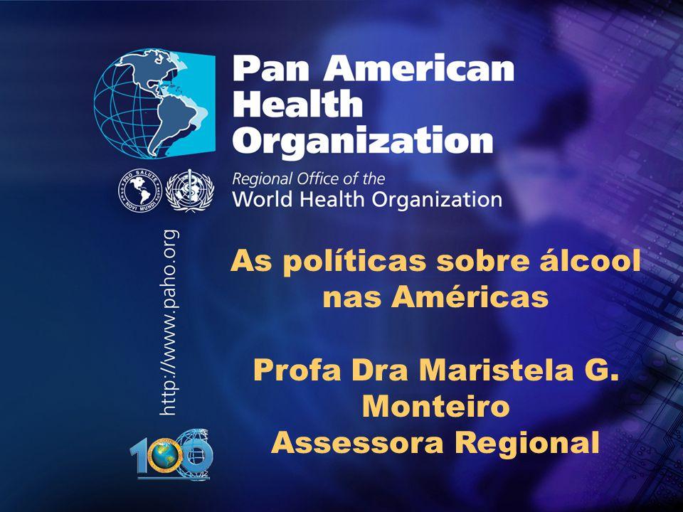 .. As políticas sobre álcool nas Américas Profa Dra Maristela G. Monteiro Assessora Regional