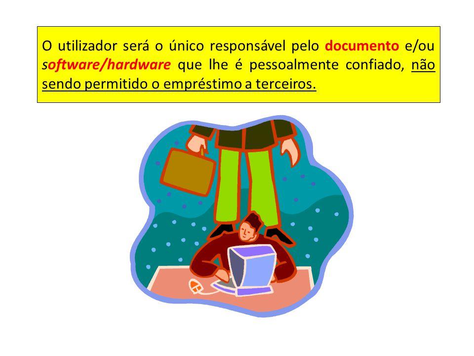 O utilizador será o único responsável pelo documento e/ou software/hardware que lhe é pessoalmente confiado, não sendo permitido o empréstimo a tercei