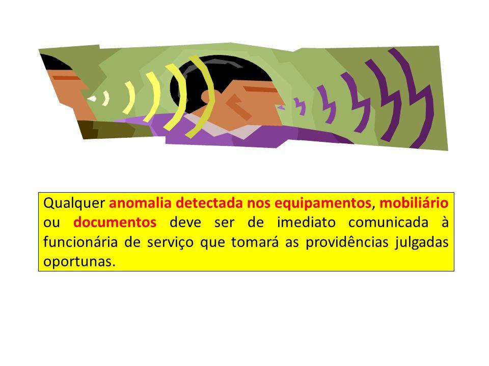 Qualquer anomalia detectada nos equipamentos, mobiliário ou documentos deve ser de imediato comunicada à funcionária de serviço que tomará as providên