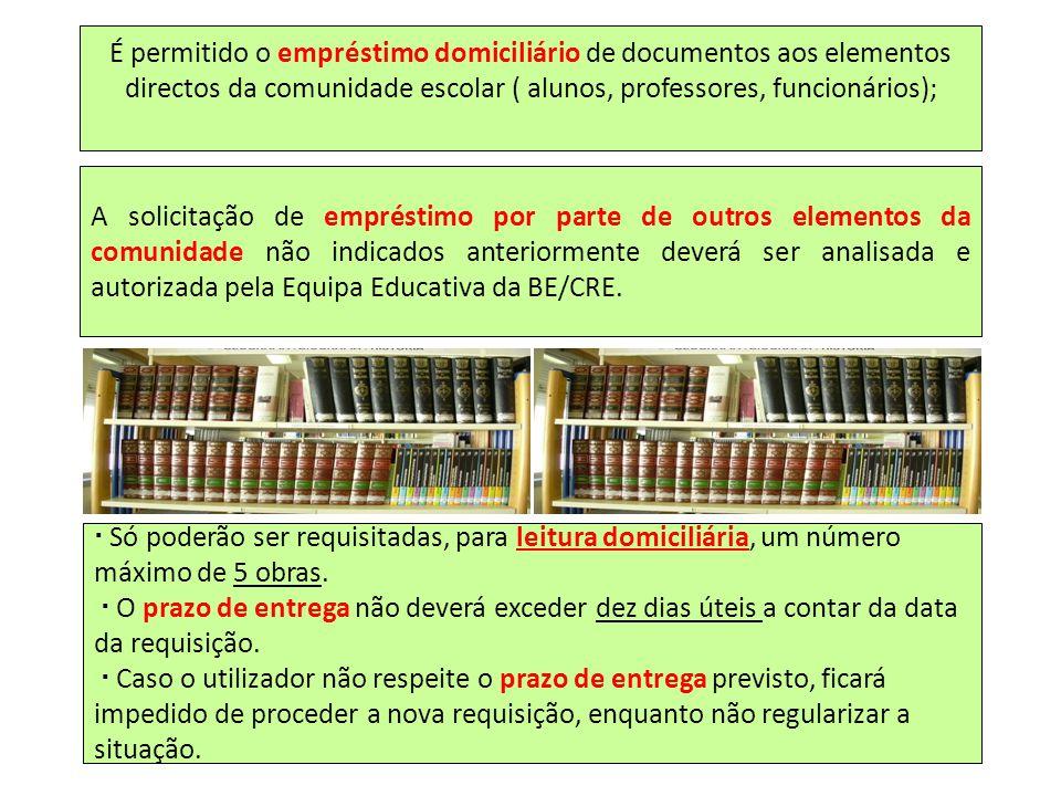 É permitido o empréstimo domiciliário de documentos aos elementos directos da comunidade escolar ( alunos, professores, funcionários); A solicitação d