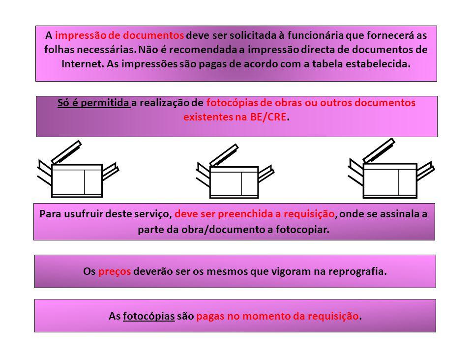 A impressão de documentos deve ser solicitada à funcionária que fornecerá as folhas necessárias. Não é recomendada a impressão directa de documentos d
