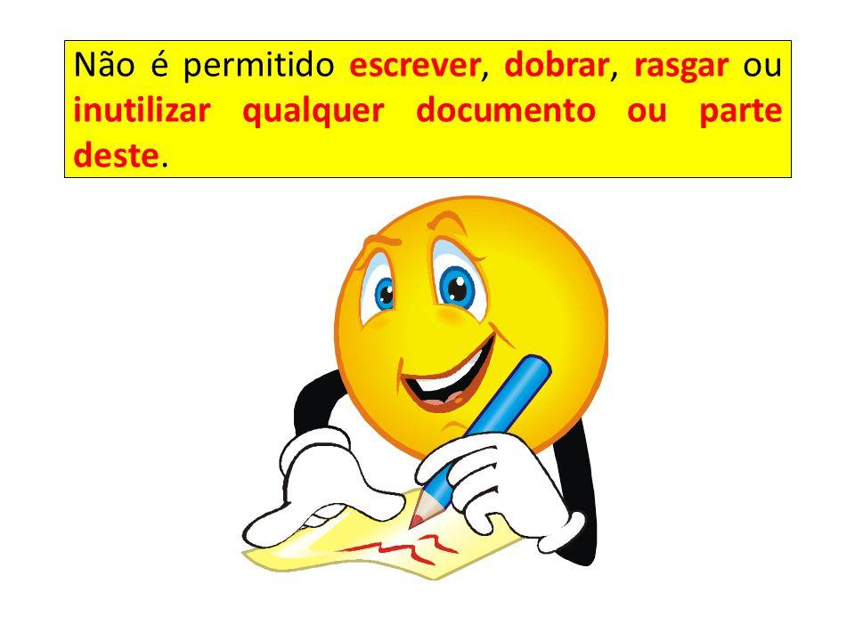 Não é permitido escrever, dobrar, rasgar ou inutilizar qualquer documento ou parte deste.