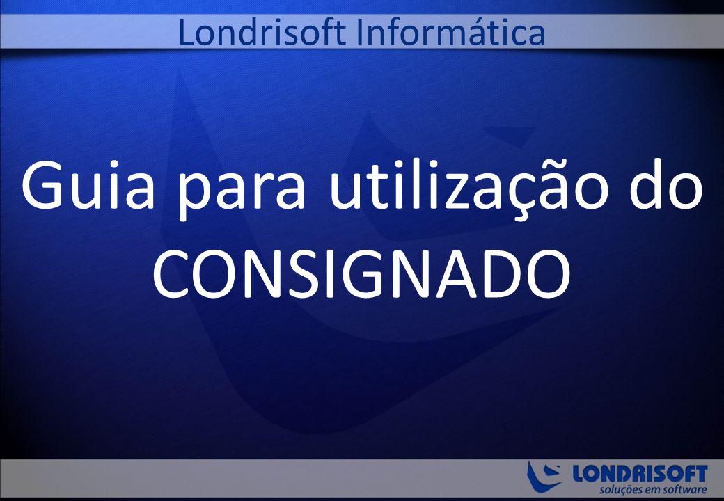 Guia para utilização do CONSIGNADO Londrisoft Informática
