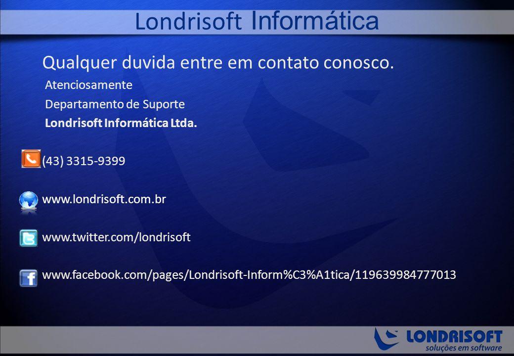 Qualquer duvida entre em contato conosco. Atenciosamente Departamento de Suporte Londrisoft Informática Ltda. (43) 3315-9399 www.londrisoft.com.br www
