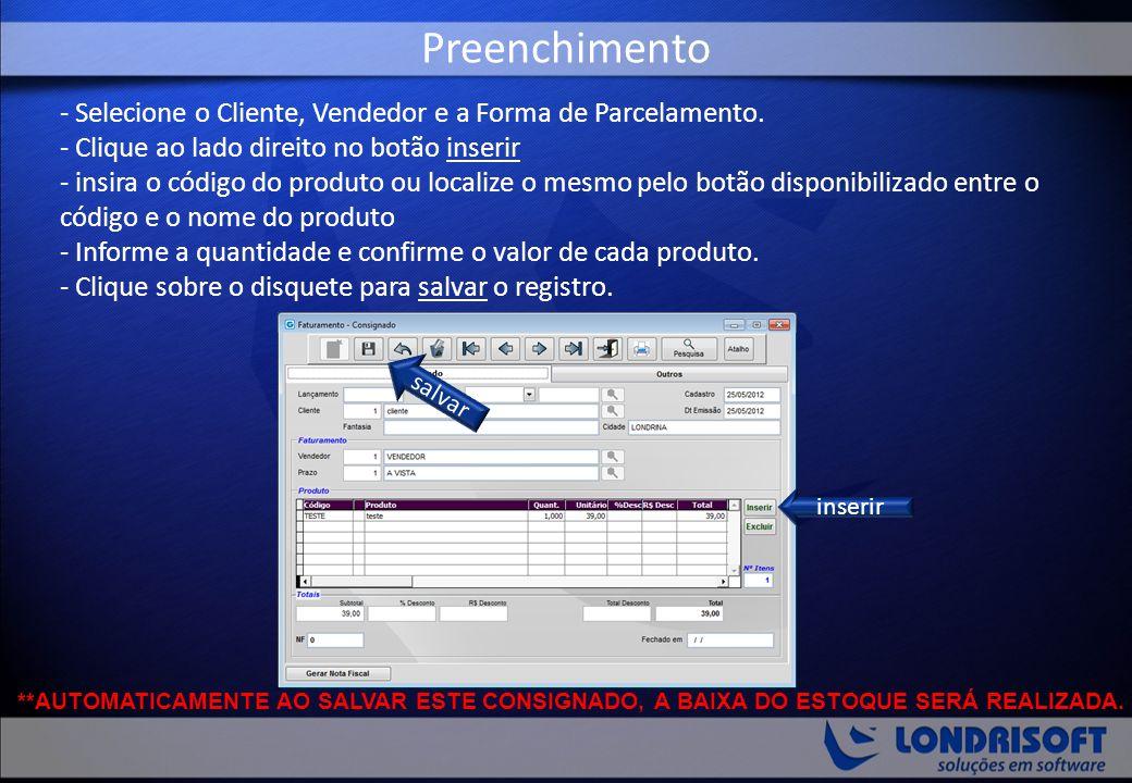 - Selecione o Cliente, Vendedor e a Forma de Parcelamento. - Clique ao lado direito no botão inserir - insira o código do produto ou localize o mesmo
