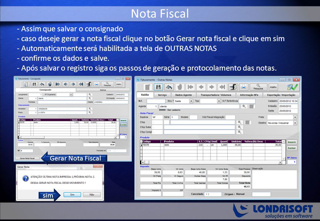 - Assim que salvar o consignado - caso deseje gerar a nota fiscal clique no botão Gerar nota fiscal e clique em sim - Automaticamente será habilitada a tela de OUTRAS NOTAS - confirme os dados e salve.