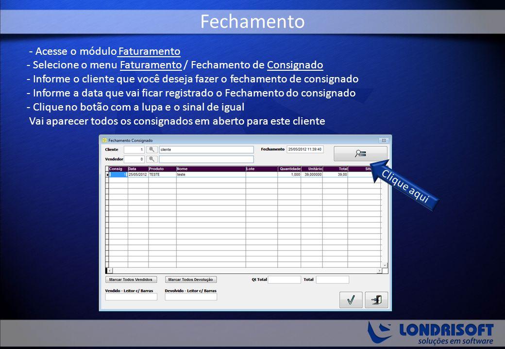 - Acesse o módulo Faturamento - Selecione o menu Faturamento / Fechamento de Consignado - Informe o cliente que você deseja fazer o fechamento de cons