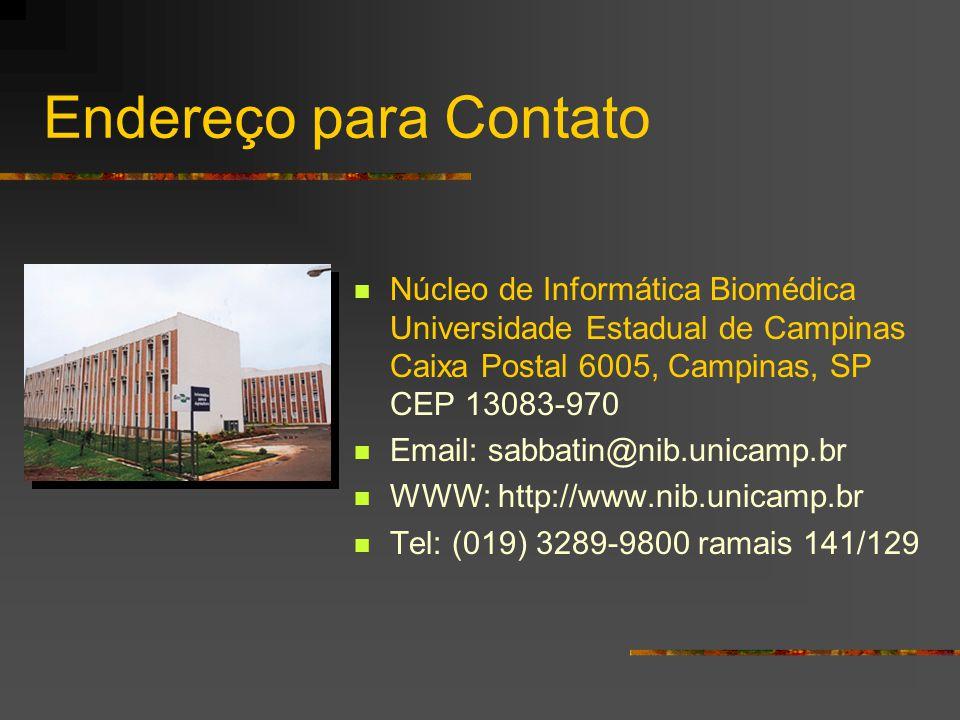 Endereço para Contato Núcleo de Informática Biomédica Universidade Estadual de Campinas Caixa Postal 6005, Campinas, SP CEP 13083-970 Email: sabbatin@nib.unicamp.br WWW: http://www.nib.unicamp.br Tel: (019) 3289-9800 ramais 141/129