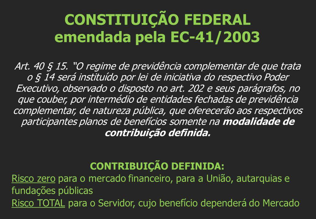 """CONSTITUIÇÃO FEDERAL emendada pela EC-41/2003 Art. 40 § 15. """"O regime de previdência complementar de que trata o § 14 será instituído por lei de inici"""