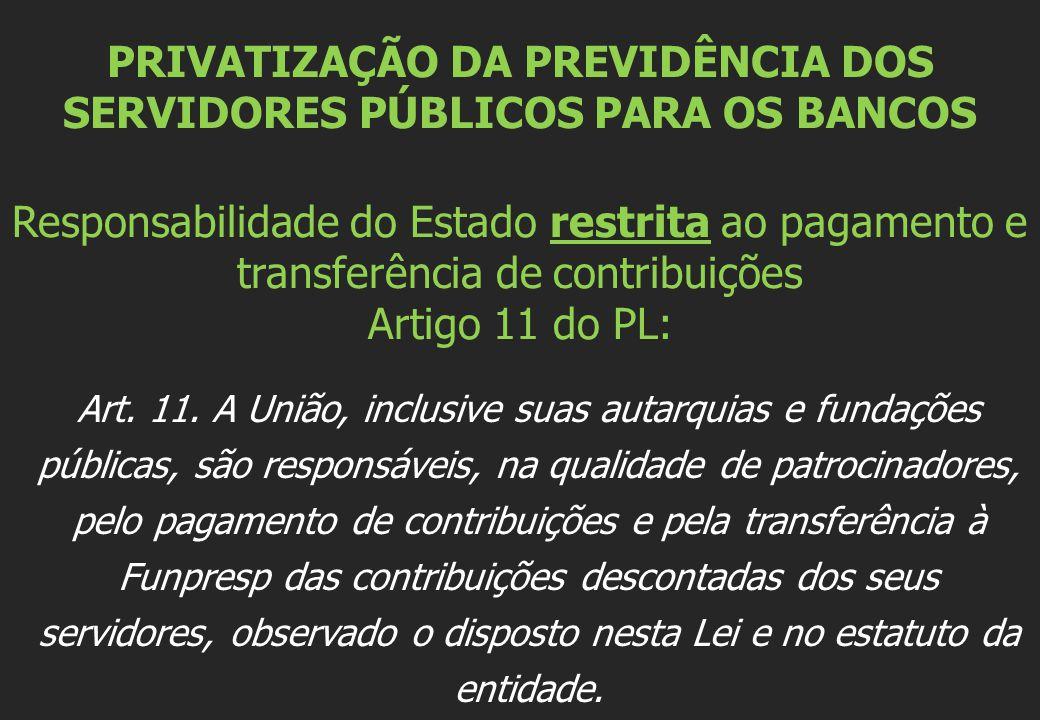 PRIVATIZAÇÃO DA PREVIDÊNCIA DOS SERVIDORES PÚBLICOS PARA OS BANCOS Responsabilidade do Estado restrita ao pagamento e transferência de contribuições A