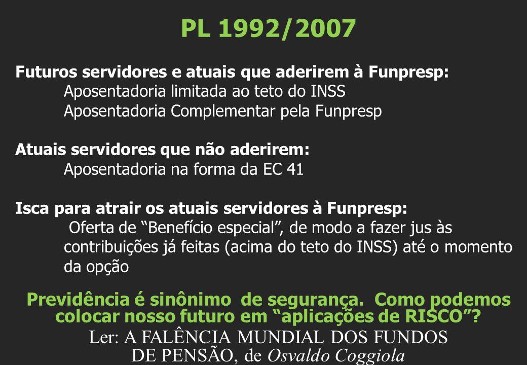 PL 1992/2007 Futuros servidores e atuais que aderirem à Funpresp: Aposentadoria limitada ao teto do INSS Aposentadoria Complementar pela Funpresp Atua