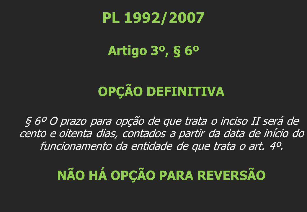 PL 1992/2007 Artigo 3º, § 6º OPÇÃO DEFINITIVA § 6º O prazo para opção de que trata o inciso II será de cento e oitenta dias, contados a partir da data