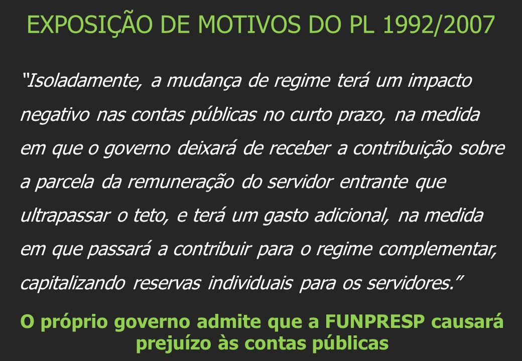 """EXPOSIÇÃO DE MOTIVOS DO PL 1992/2007 """"Isoladamente, a mudança de regime terá um impacto negativo nas contas públicas no curto prazo, na medida em que"""