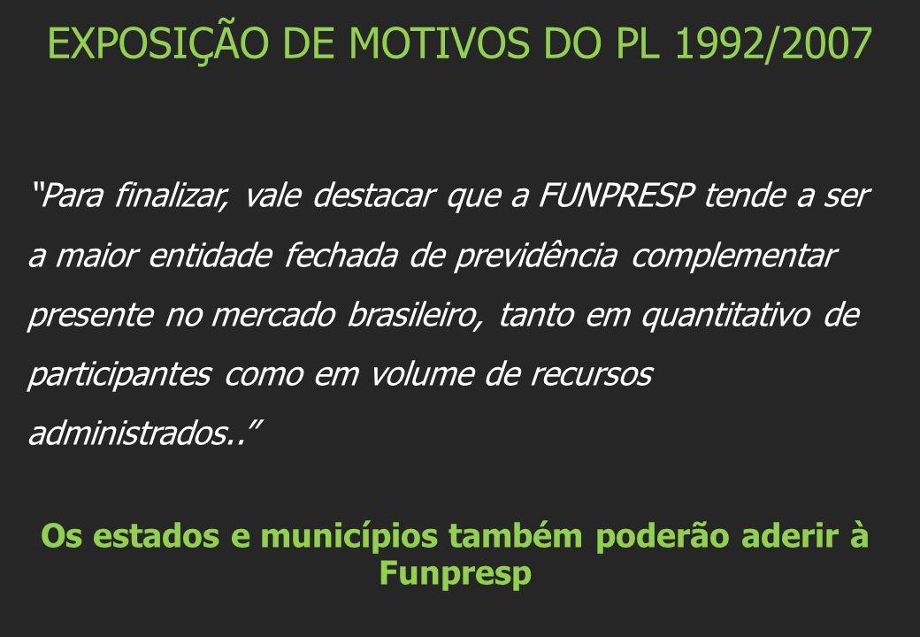 """EXPOSIÇÃO DE MOTIVOS DO PL 1992/2007 """"Para finalizar, vale destacar que a FUNPRESP tende a ser a maior entidade fechada de previdência complementar pr"""