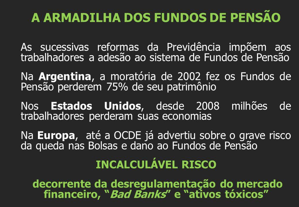 A ARMADILHA DOS FUNDOS DE PENSÃO As sucessivas reformas da Previdência impõem aos trabalhadores a adesão ao sistema de Fundos de Pensão Na Argentina,