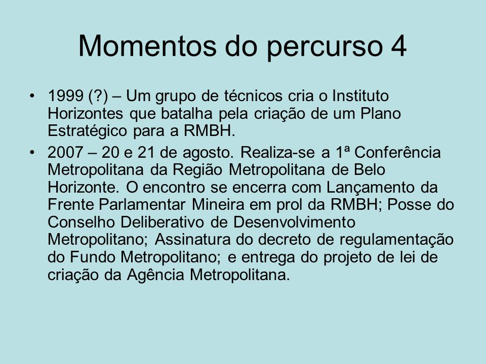 Momentos do percurso 4 1999 ( ) – Um grupo de técnicos cria o Instituto Horizontes que batalha pela criação de um Plano Estratégico para a RMBH.