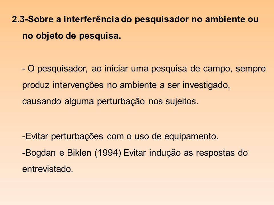 2.3-Sobre a interferência do pesquisador no ambiente ou no objeto de pesquisa.