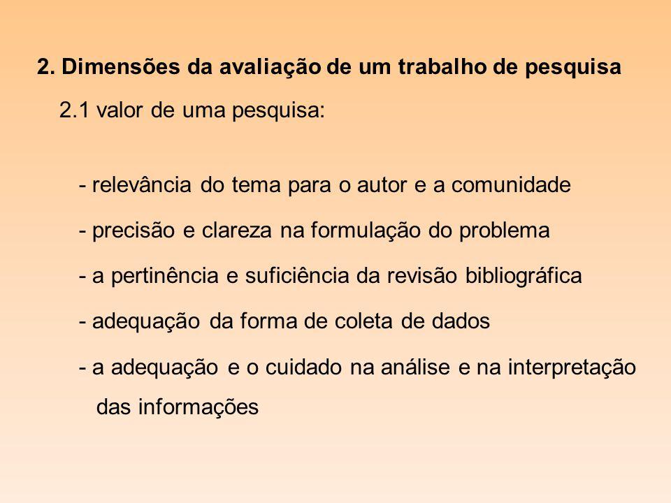 2. Dimensões da avaliação de um trabalho de pesquisa 2.1 valor de uma pesquisa: - relevância do tema para o autor e a comunidade - precisão e clareza