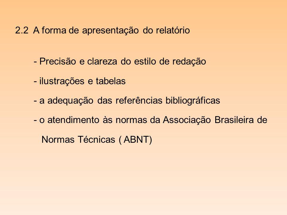 2.2 A forma de apresentação do relatório - Precisão e clareza do estilo de redação - ilustrações e tabelas - a adequação das referências bibliográficas - o atendimento às normas da Associação Brasileira de Normas Técnicas ( ABNT)